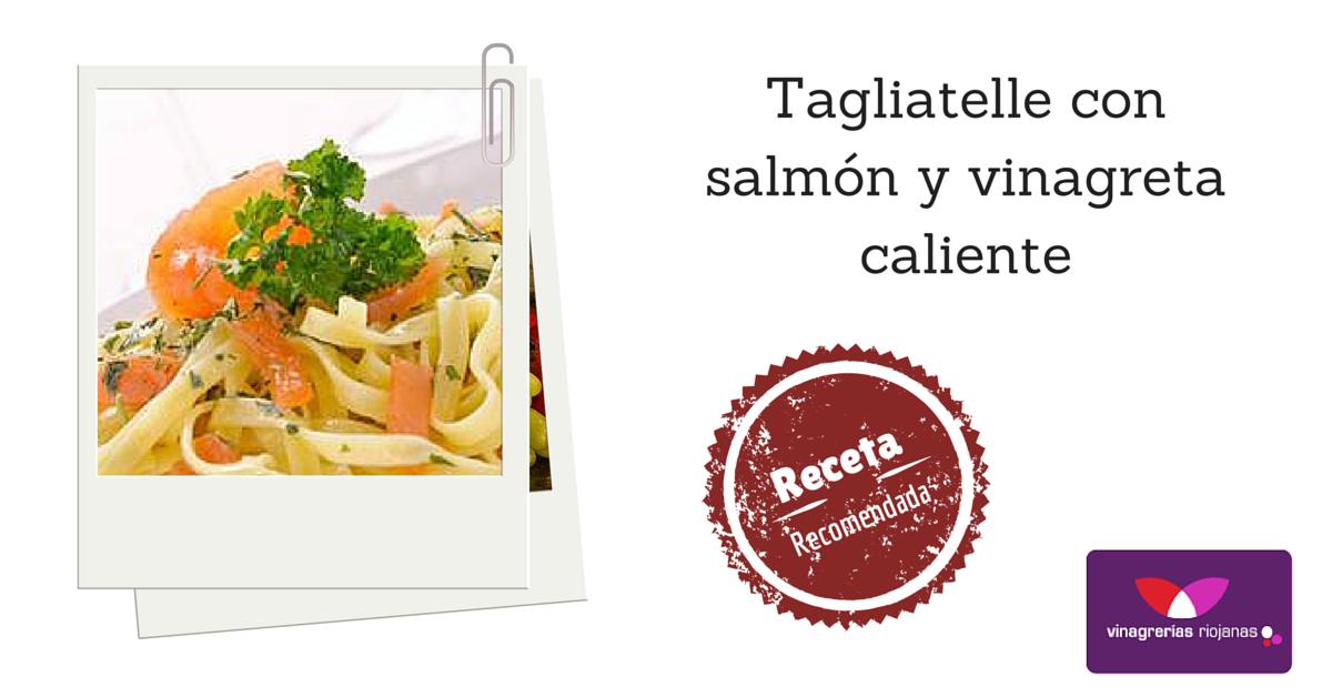 Tagliatelle con salmón y vinagreta caliente
