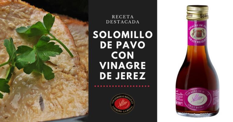 Solomillo Pavo con Vinagre de Jerez Gran Reserva